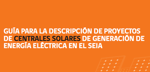 AGEA Participa En La Publicación De La Guía Para La Descripción De Proyectos De Centrales Solares De Generación De Energía Eléctrica En El SEIA